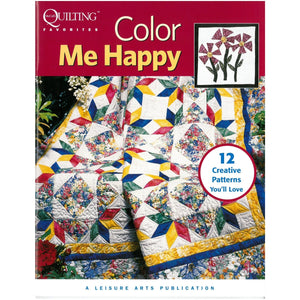 Colour Me Happy - 12 Creative Quilt Patterns You'll Love!