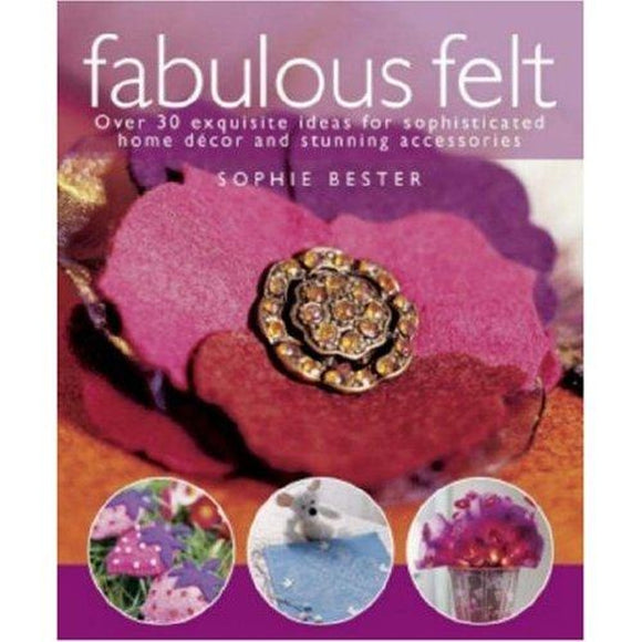 Fabulous Felt - 30 Exquisite Ideas for Home Decor and Personal Accessories!