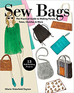 Sew Bags - The Practical Guide to Making Purses, Totes, Clutches & More