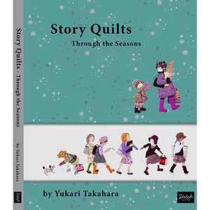 Story Quilts Through the Seasons by Yukari Takahara