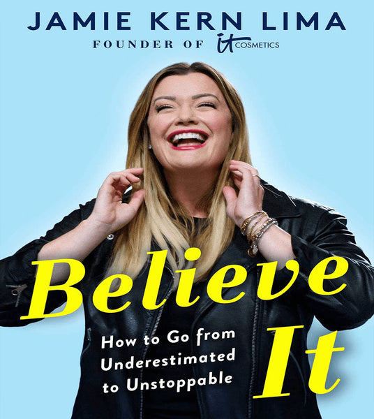 Believe IT: How to go from Underestimated to Unstoppable, By Jamie Kern Lima