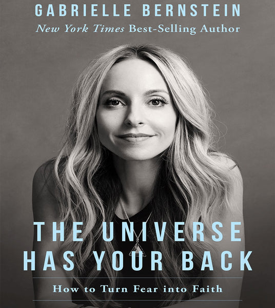 The Universe Has Your Back and You Are The Guru, By Gabrielle Bernstein
