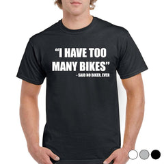 'I Have Too Many Bikes' Biker T-Shirt - Mens