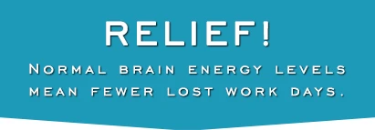 RELIEF!  Normal Brain Energy Levels Mean Fewer Lost Work Days