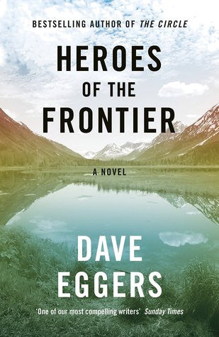 heroes of the frontier dave eggers outdoor adventure fiction