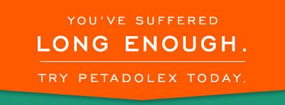 Youve' Suffered Long Enough.  Try Petadolex Today.