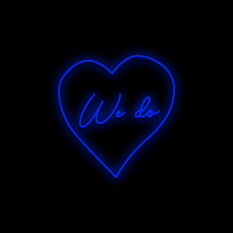 We Do Love Neon Sign