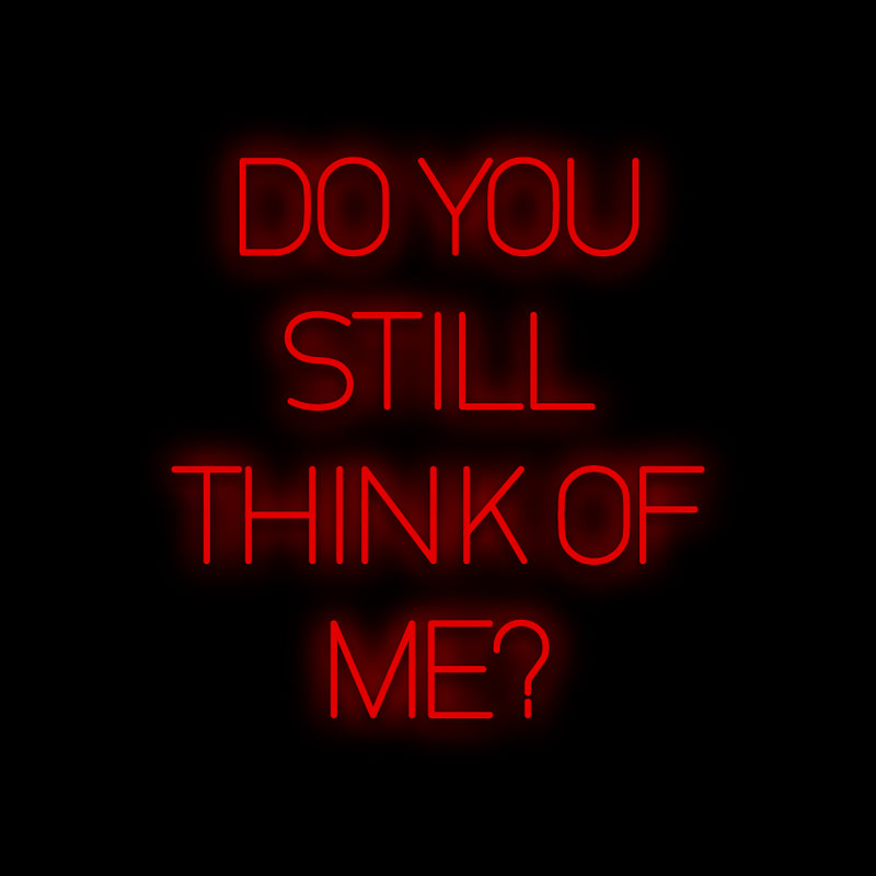 Do You Still Think of Me Neon Sign