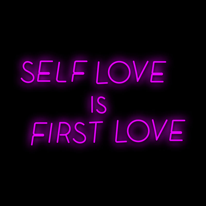 SELF LOVE IS FIRST LOVE Neon Sign