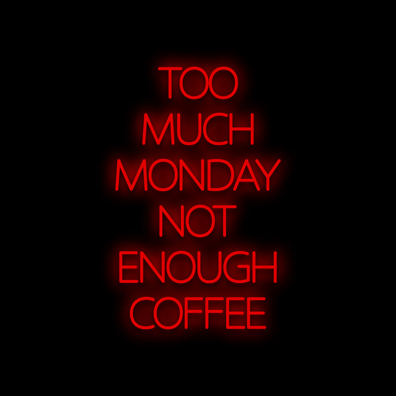 Too Much Monday Neon Sign