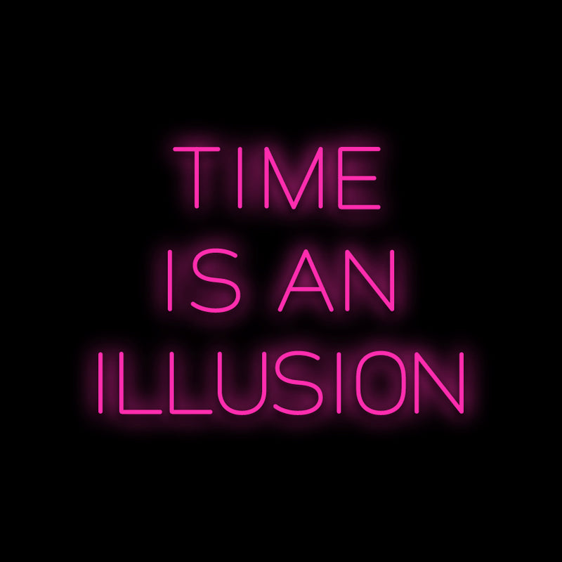 Time is an Illusion Neon Sign