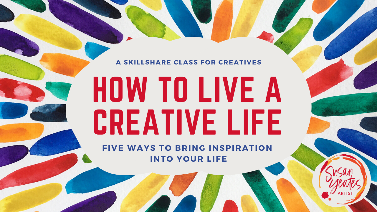 New Skillshare Class: How to Live a Creative Life