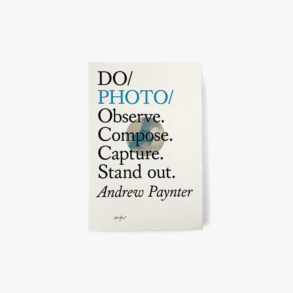 Do Photo: Observe. Compose. Capture. Stand Out - Andrew Paynter