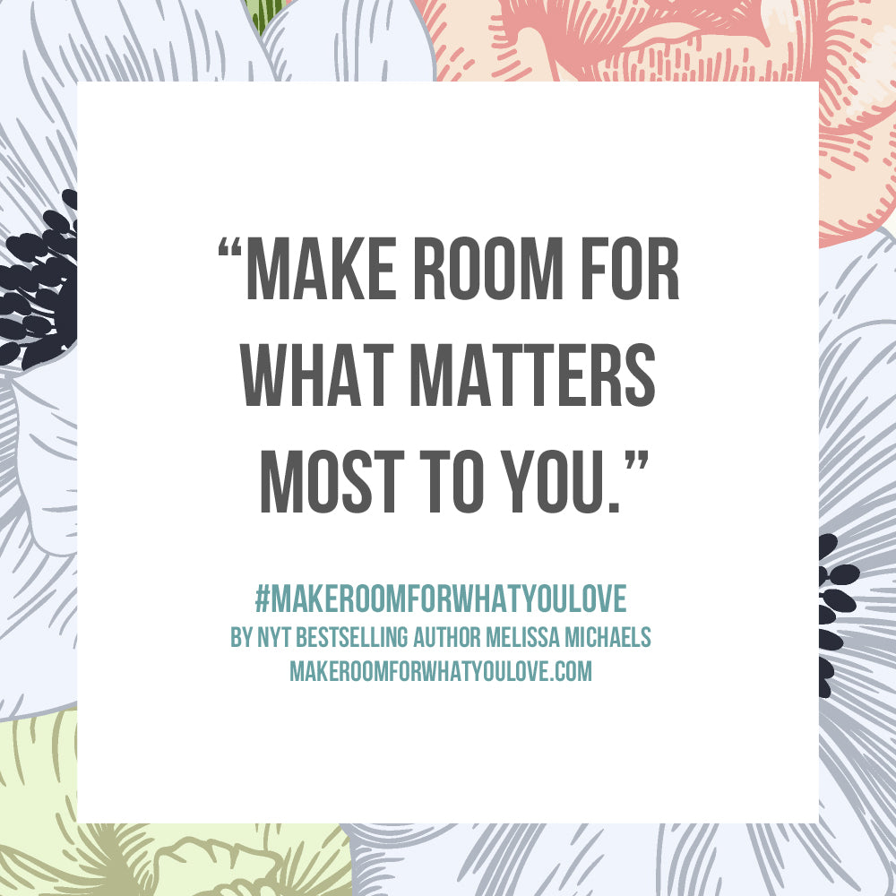 Make Room for What matters most to you