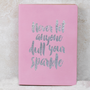 Never Let Anyone Dull Your Sparkle Journal