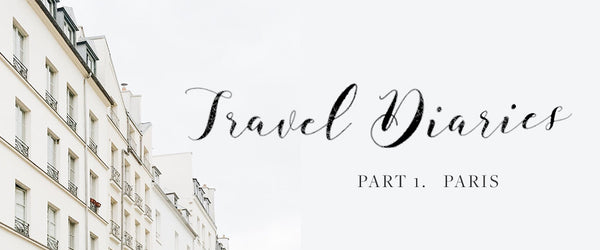 Travel Diaries | Part 1 Paris