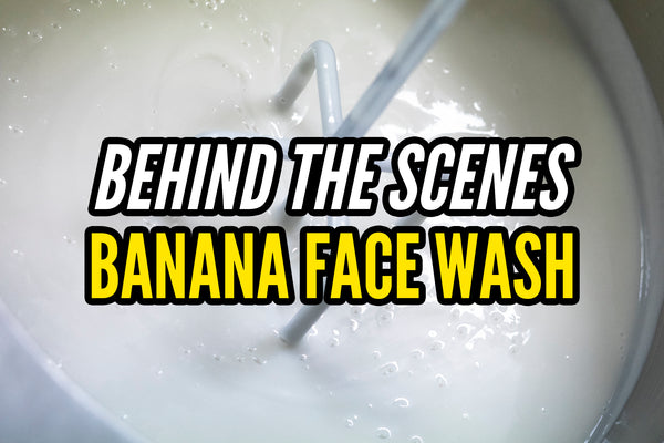 Behind the Scenes: BANANA FACE WASH
