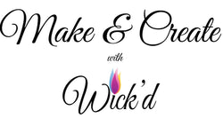 Make and Create by Wick'd