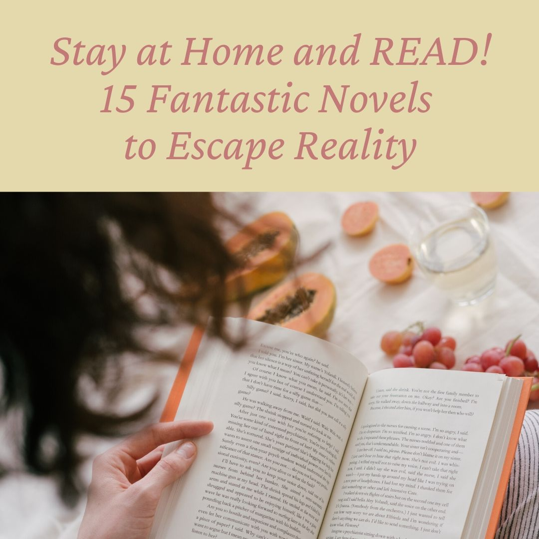 Stay at Home and READ! 15 Fantastic Novels to Escape Reality