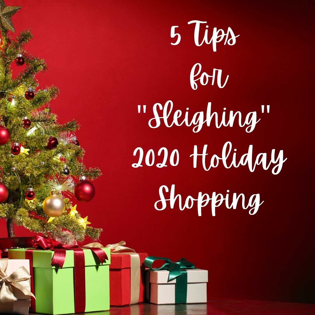 "5 Tips for ""Sleighing"" Your Holiday Shopping in 2020"