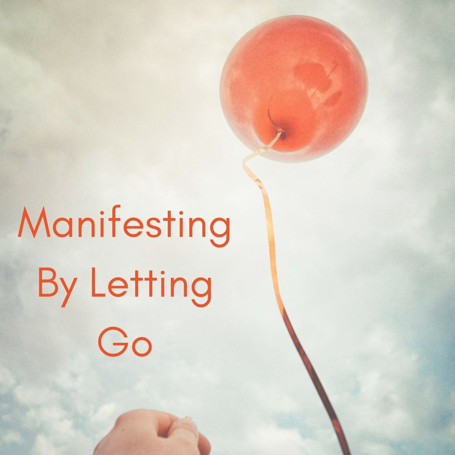 Manifesting By Letting Go