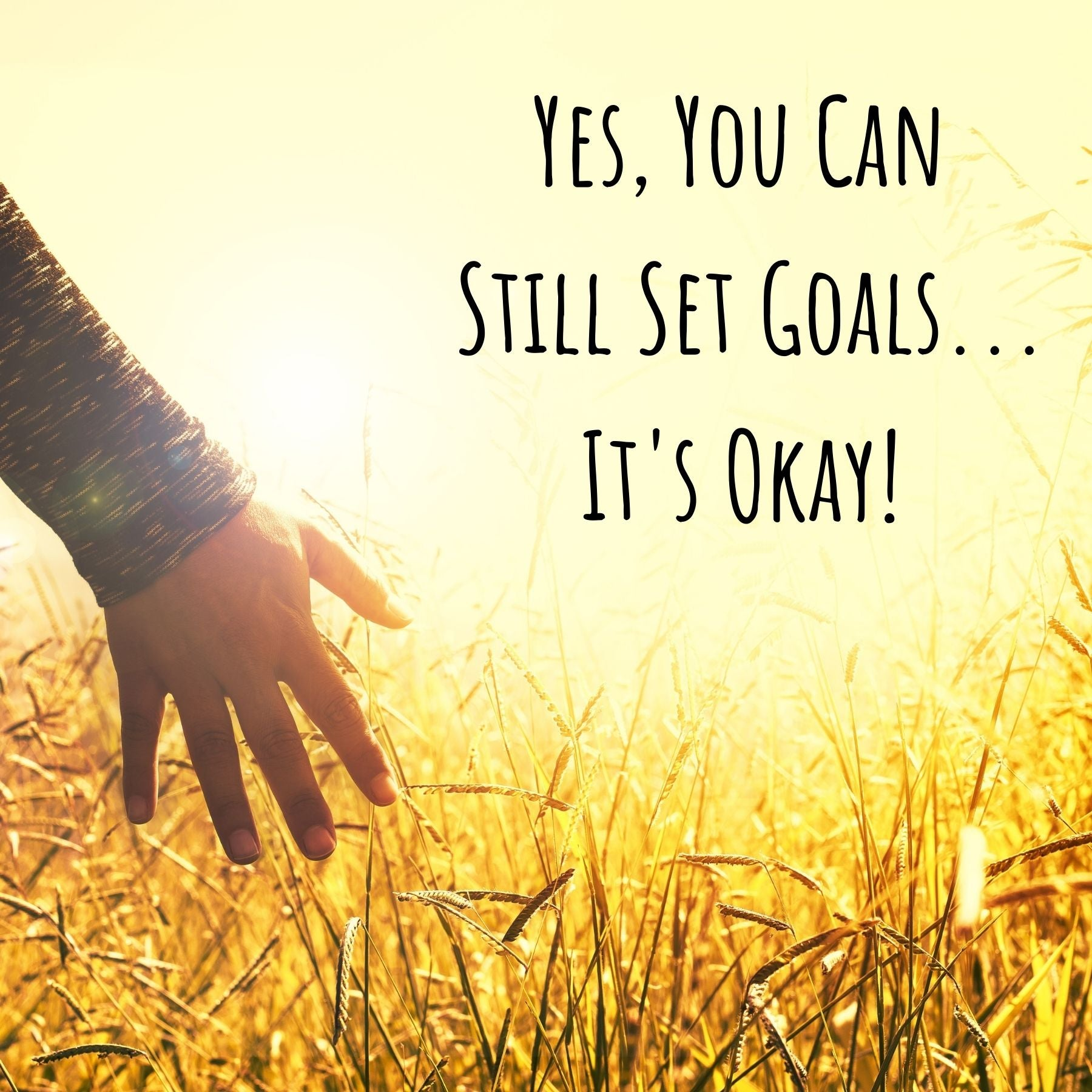 Yes, You Can Still Set Goals...It's Okay!