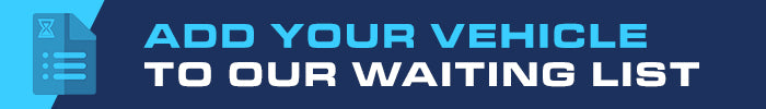 Add your vehicle to our waiting list