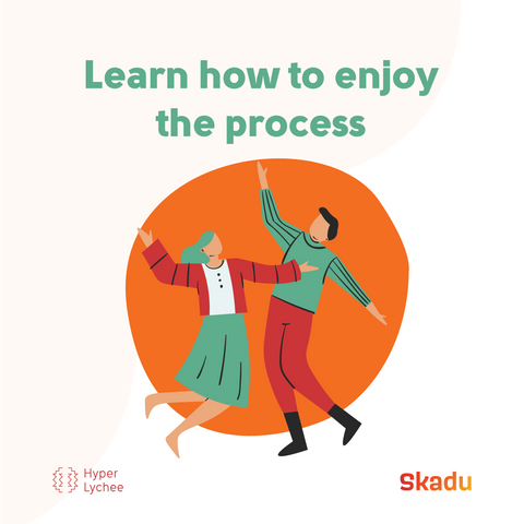 Learn to enjoy process