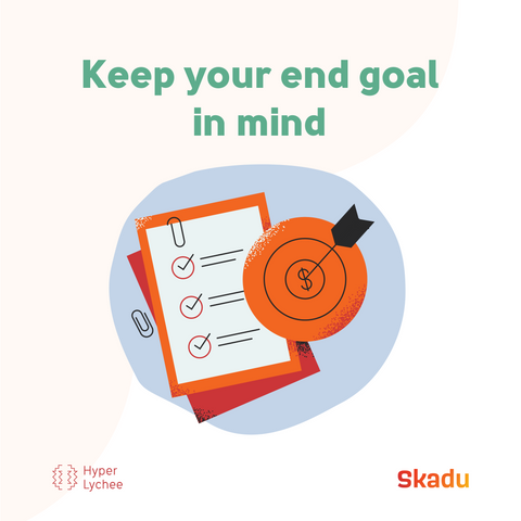 Keep Your End Goal In Mind