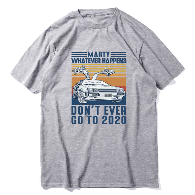 Unisex Marty Whatever Happens Don't Ever Go To 2020 Vintage Men Short Sleeve T-Shirt 100% Cotton Gift Women Top Tee Sweatshirt