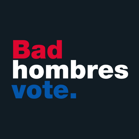 Bad Hombres Vote T-Shirt