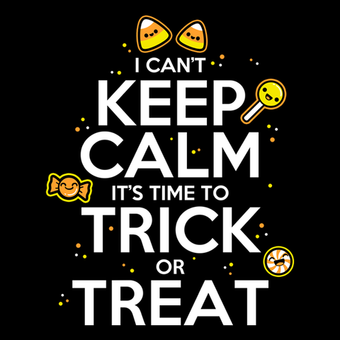I Can't Keep Calm Trick or Treat Shirt