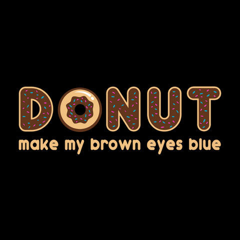Donut Make My Brown Eyes Blue T-Shirt