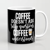 Coffee Doesn't Ask Silly Questions Coffee Understands Mug