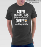 Coffee Doesn't Ask Questions T-Shirt
