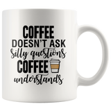 Coffee Doesn't Ask Silly Questions White Mug