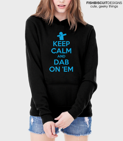 Keep Calm and Dab On Em Hoodie