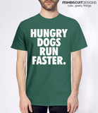 Hungry Dogs Run Faster T-Shirt