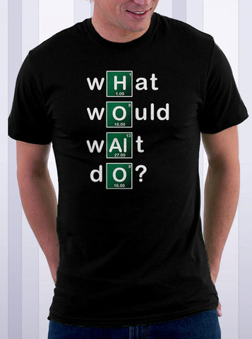 What Would Walt Do Chemistry T-Shirt