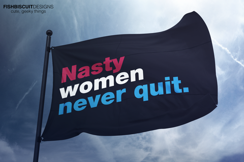 Nasty Women Never Quit Flag