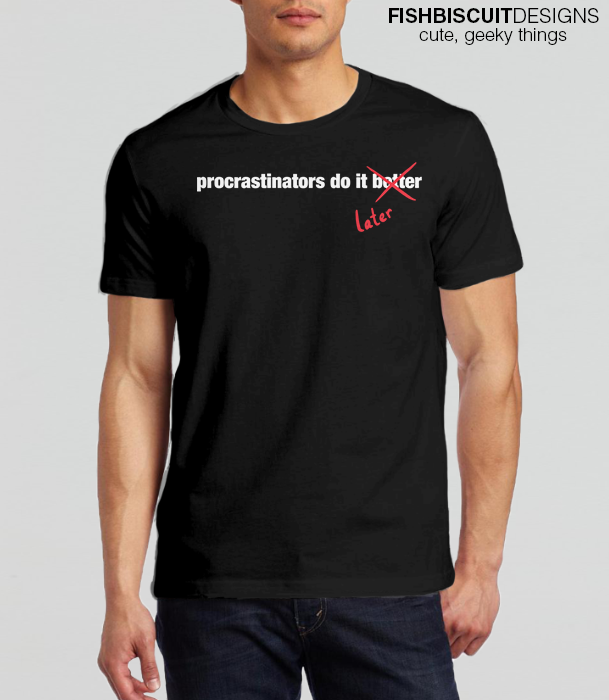 Procrastinate Later T Shirt