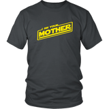 I Am Your Mother T-Shirt