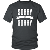 Sorry Not Sorry T-Shirt