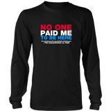 No One Paid Me T-Shirt