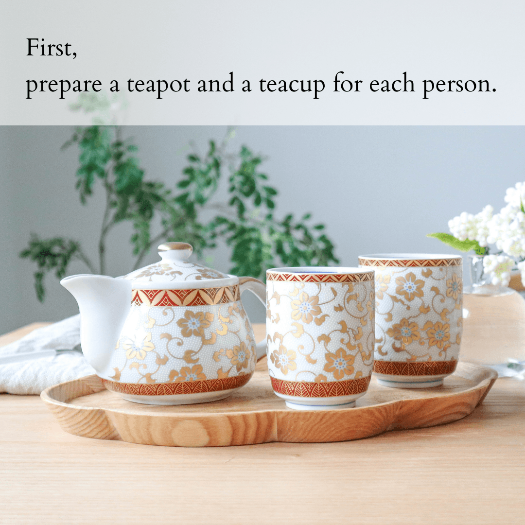 First, prepare a teapot and a teacup for each person.