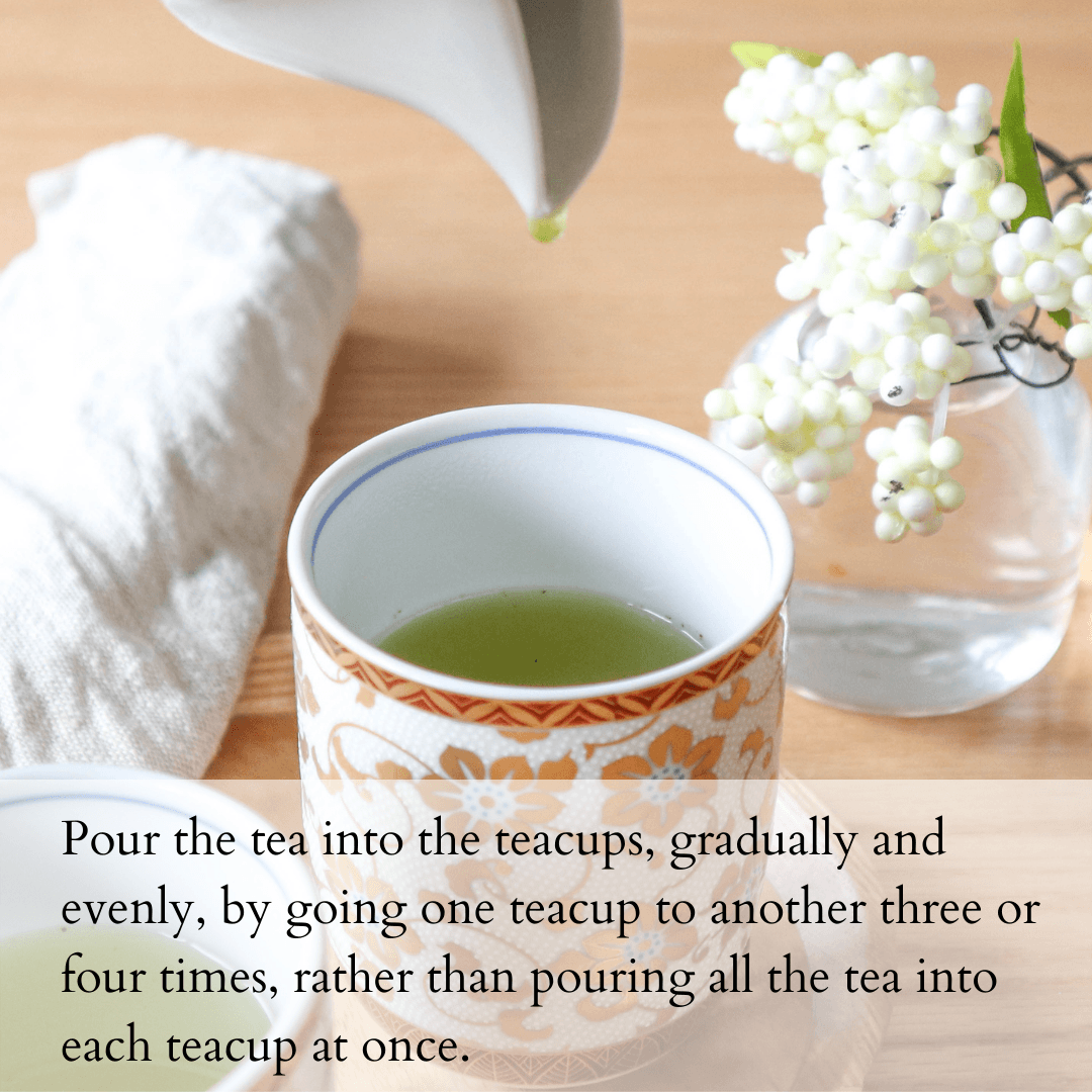 Pour the tea into the teacups, gradually and evenly, by going one teacup to another three or four times, rather than pouring all the tea into each teacup at once.