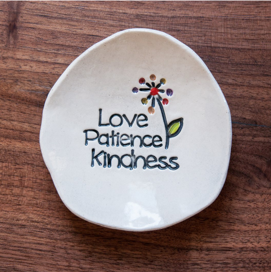 Inspiration Dish - Love Patience Kindness