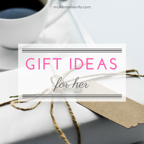 Gift Ideas For Her l Gift Guide l Blog l Make Memento