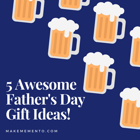 5 Awesome Father's Day Gift Ideas I Make Memento