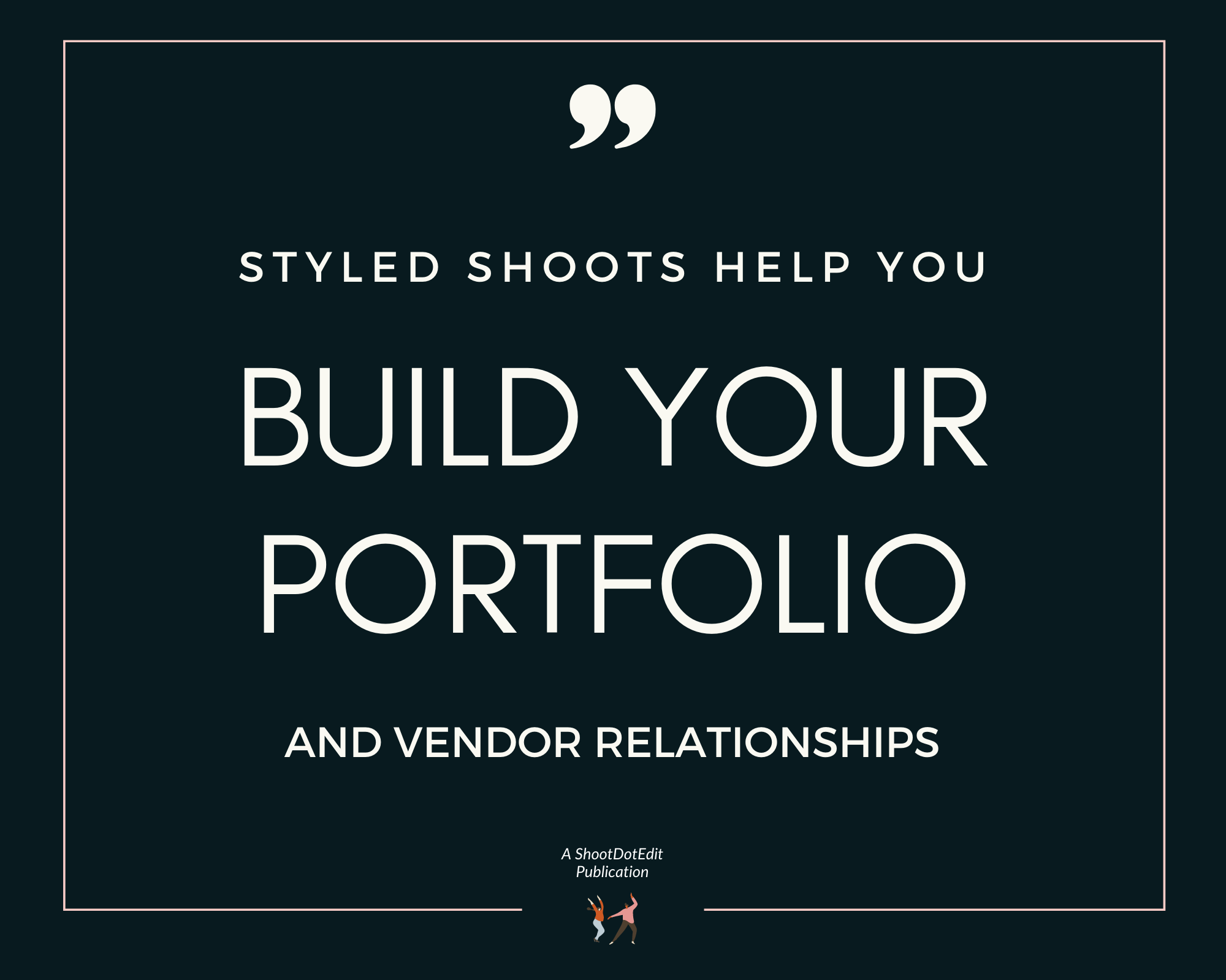 Infographic displaying - styled shoots help you build your portfolio and vendor relationships